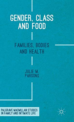 9781137476401: Gender, Class and Food: Families, Bodies and Health (Palgrave Macmillan Studies in Family and Intimate Life)
