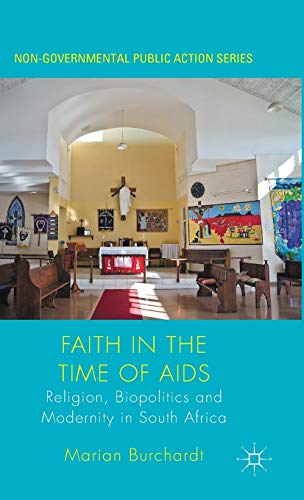 9781137477767: Faith in the Time of AIDS: Religion, Biopolitics and Modernity in South Africa (Non-Governmental Public Action)