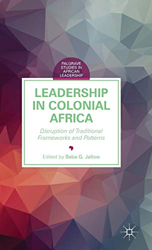 9781137477958: Leadership in Colonial Africa: Disruption of Traditional Frameworks and Patterns (Palgrave Studies in African Leadership)