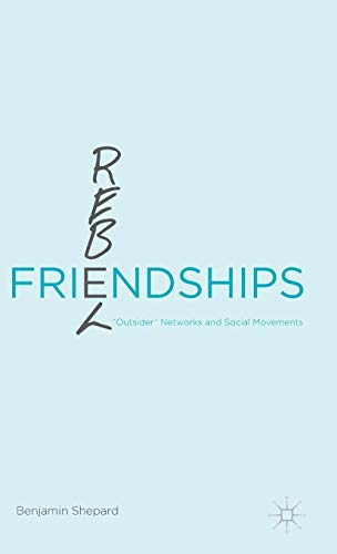 "9781137479310: Rebel Friendships: ""Outsider"" Networks and Social Movements"