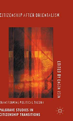 Citizenship After Orientalism: Transforming Political Theory (Palgrave Studies in Citizenship ...
