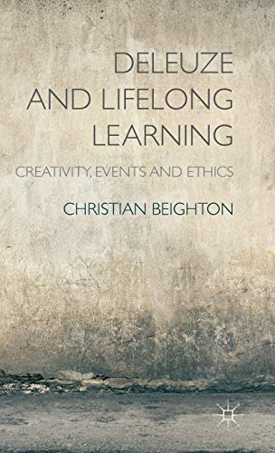 Deleuze and Lifelong Learning: Creativity, Events and Ethics: Beighton, Christian