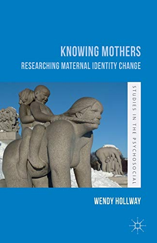9781137481252: Knowing Mothers: Researching Maternal Identity Change (Studies in the Psychosocial)
