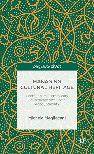 Managing Cultural Heritage: Ecomuseums, Community Governance, Social Accountability: Magliacani, ...