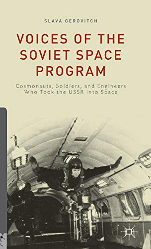 9781137481788: Voices of the Soviet Space Program: Cosmonauts, Soldiers, and Engineers Who Took the USSR into Space (Palgrave Studies in the History of Science and Technology)
