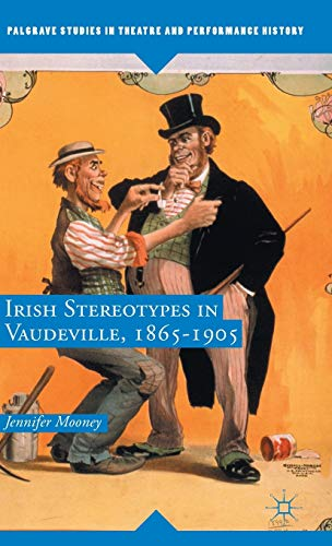 9781137482648: Irish Stereotypes in Vaudeville, 1865-1905 (Palgrave Studies in Theatre and Performance History)