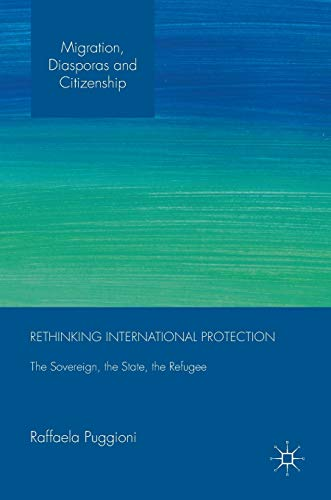 9781137483096: Rethinking International Protection: The Sovereign, the State, the Refugee (Migration, Diasporas and Citizenship)