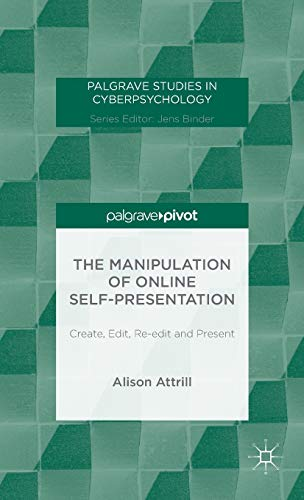 9781137483409: The Manipulation of Online Self-Presentation: Create, Edit, Re-edit and Present (Palgrave Studies in Cyberpsychology)