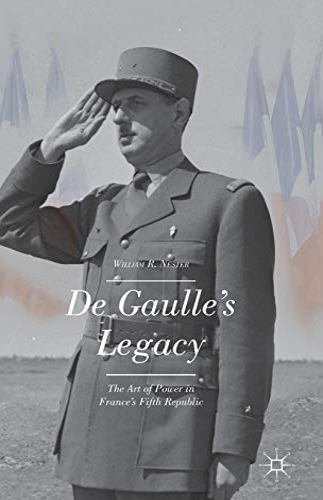 9781137483935: De Gaulle's Legacy: The Art of Power in France's Fifth Republic