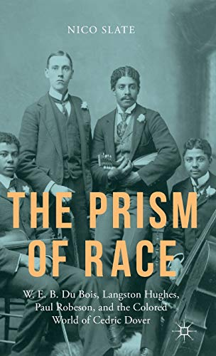 9781137484093: The Prism of Race: W.E.B. Du Bois, Langston Hughes, Paul Robeson, and the Colored World of Cedric Dover