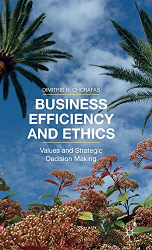 Business Efficiency and Ethics: Values and Strategic Decision Making: Chorafas, Dimitris N.