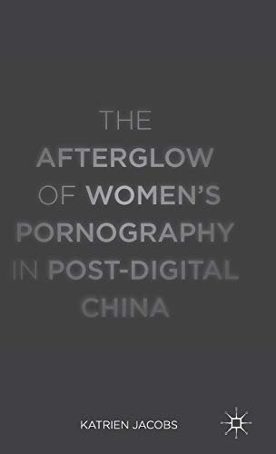 The Afterglow of Women's Pornography in Post-Digital China: Jacobs, Katrien
