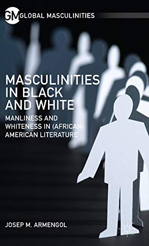 Masculinities in Black and White (Global Masculinities): Armengol, Josep M.