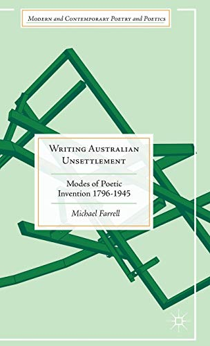 9781137485717: Writing Australian Unsettlement: Modes of Poetic Invention 1796-1945 (Modern and Contemporary Poetry and Poetics)