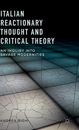 9781137486349: Italian Reactionary Thought and Critical Theory: An Inquiry into Savage Modernities