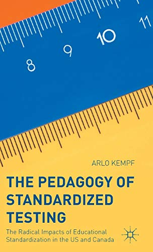9781137486646: The Pedagogy of Standardized Testing: The Radical Impacts of Educational Standardization in the US and Canada