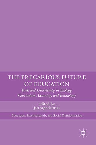 9781137486905: The Precarious Future of Education: Risk and Uncertainty in Ecology, Curriculum, Learning, and Technology (Education, Psychoanalysis, and Social Transformation)