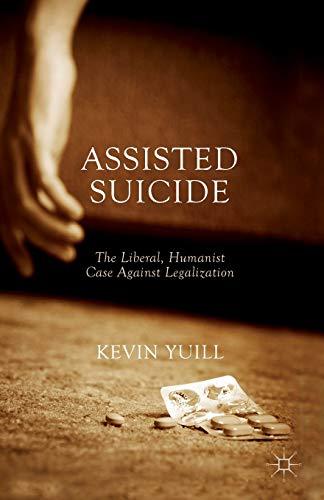 9781137487469: Assisted Suicide: The Liberal, Humanist Case Against Legalization