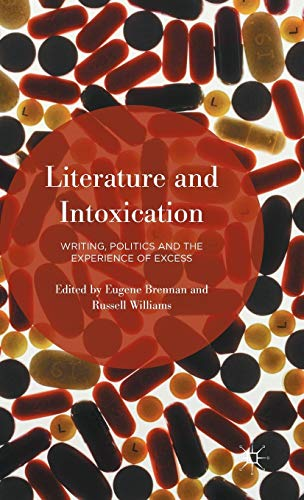 9781137487650: Literature and Intoxication: Writing, Politics and the Experience of Excess