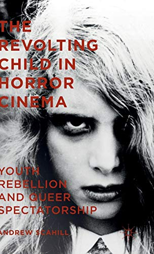 9781137488503: The Revolting Child in Horror Cinema: Youth Rebellion and Queer Spectatorship