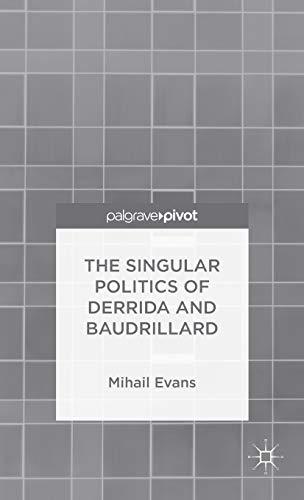 The Singular Politics of Derrida and Baudrillard: Evans, Mihail