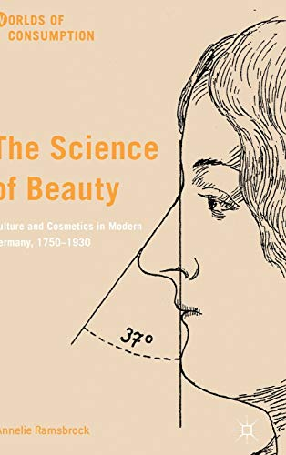 The Science of Beauty: Culture and Cosmetics in Modern Germany, 1750 1930 (Worlds of Consumption): ...