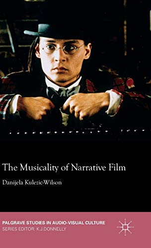 The Musicality of Narrative Film (Palgrave Studies in Audio-Visual Culture): Kulezic-Wilson, ...