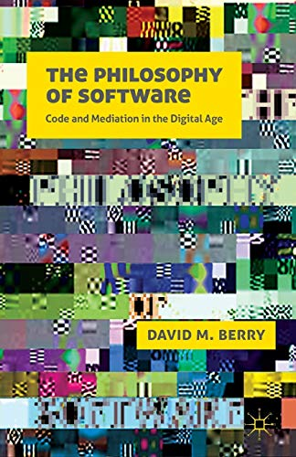 9781137490278: The Philosophy of Software: Code and Mediation in the Digital Age