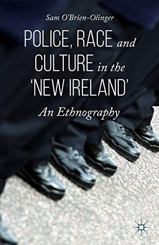 Police, Race and Culture in the 'New Ireland': An Ethnography: Sam O'Brien-Olinger