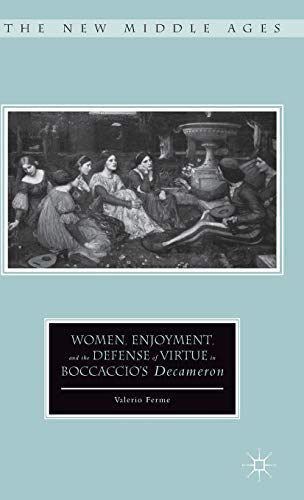 Women, Enjoyment, and the Defense of Virtue in Boccaccio's Decameron (The New Middle Ages): ...