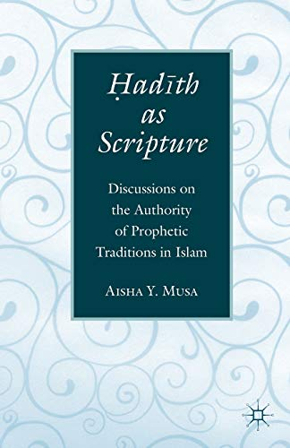 9781137491091: ?ad?th As Scripture: Discussions on the Authority of Prophetic Traditions in Islam