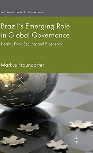 Brazil's Emerging Role in Global Governance: Health, Food Security and Bioenergy (...