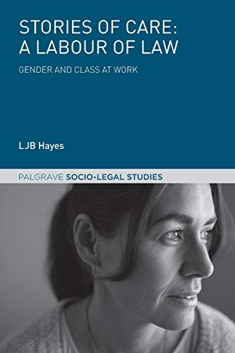 9781137492593: Stories of Care: A Labour of Law: Gender and Class at Work (Palgrave Socio-Legal Studies)