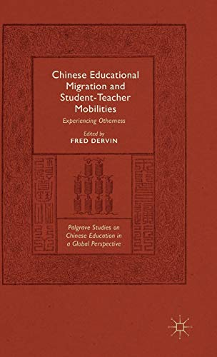 Chinese Educational Migration and Student-Teacher Mobilities: Experiencing Otherness (Palgrave ...