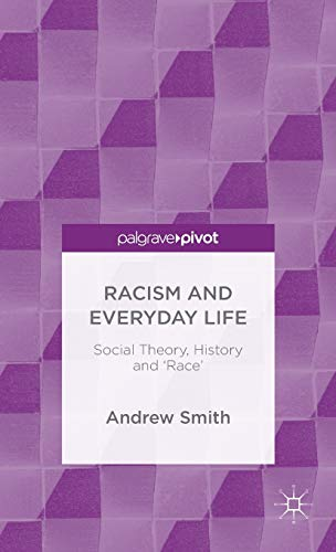 9781137493552: Racism and Everyday Life: Social Theory, History and 'Race'