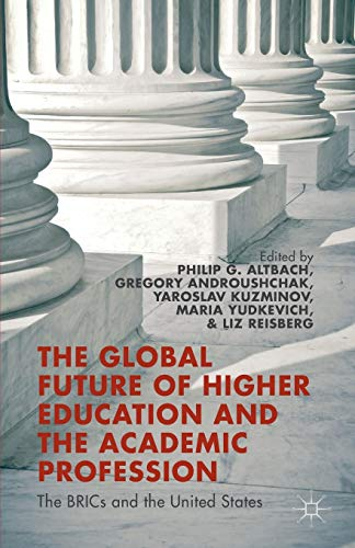 9781137493613: The Global Future of Higher Education and the Academic Profession: The BRICs and the United States