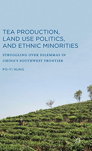 Tea Production, Land Use Politics, and Ethnic Minorities: Struggling Over Dilemmas in China's ...