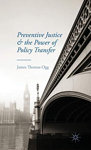 Preventive Justice and the Power of Policy Transfer: Ogg, James Thomas