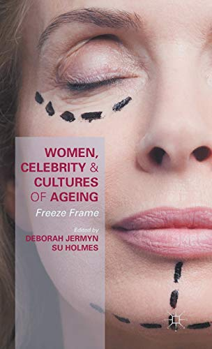 9781137495112: Women, Celebrity and Cultures of Ageing: Freeze Frame