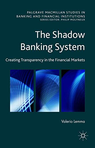9781137496126: The Shadow Banking System: Creating Transparency in the Financial Markets (Palgrave Macmillan Studies in Banking and Financial Institutions)