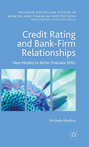 9781137496218: Credit Rating and Bank-Firm Relationships: New Models to Better Evaluate SMEs (Palgrave Macmillan Studies in Banking and Financial Institutions)