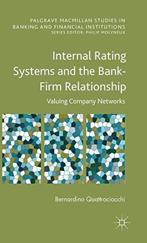 Internal Rating Systems and the Bank-Firm Relationship: Valuing Company Networks (Palgrave ...