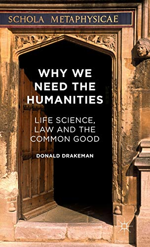 9781137497451: Why We Need the Humanities: Life Science, Law and the Common Good