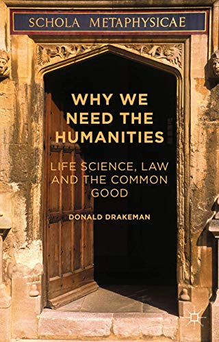 9781137497468: Why We Need the Humanities: Life Science, Law and the Common Good