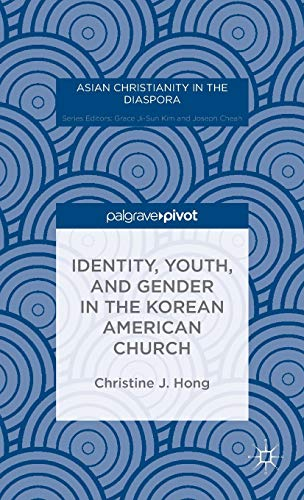 9781137497833: Identity, Youth, and Gender in the Korean American Church (Asian Christianity in the Diaspora)