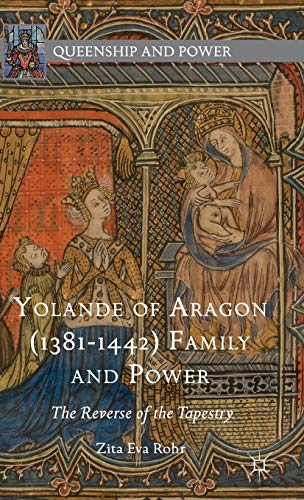 9781137499127: Yolande of Aragon 1381-1442: Family and Power; the Reverse of the Tapestry
