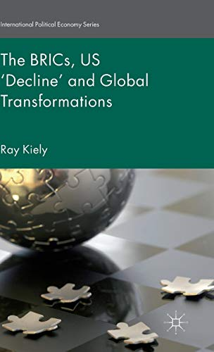 The BRICs, US 'Decline' and Global Transformations (International Political Economy ...