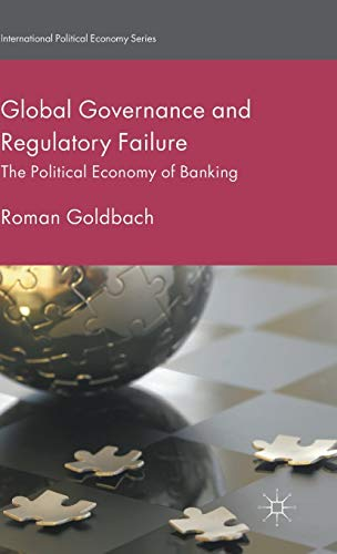 Global Governance and Regulatory Failure: The Political Economy of Banking (International Political...