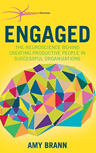 9781137500403: Engaged: The Neuroscience Behind Creating Productive People in Successful Organizations (The Neuroscience of Business)