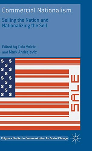 9781137500984: Commercial Nationalism: Selling the Nation and Nationalizing the Sell (Palgrave Studies in Communication for Social Change)